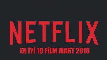 Netflix'teki en iyi 10 film (Mart 2018)