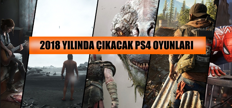 2018 yılında çıkacak PS4 oyunları